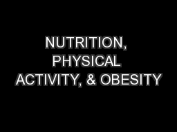 NUTRITION, PHYSICAL ACTIVITY, & OBESITY