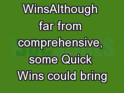 Quick WinsAlthough far from comprehensive, some Quick Wins could bring PowerPoint PPT Presentation