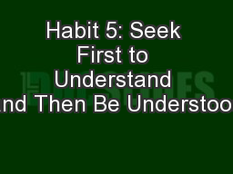 Habit 5: Seek First to Understand and Then Be Understood