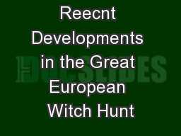 Reecnt Developments in the Great European Witch Hunt