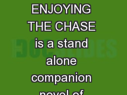 Enjoying the Chase Kirsty Moseley ENJOYING THE CHASE is a stand alone companion novel of Nothing Left to Lose
