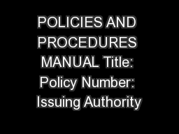 POLICIES AND PROCEDURES MANUAL Title: Policy Number: Issuing Authority