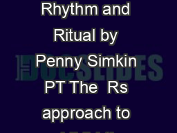 My documentsadminHandoutsThree rs The  Rs in Childbirth Preparation Relaxation Rhythm and Ritual by Penny Simkin PT The  Rs approach to childbirth preparation is a simplified approach based on observ