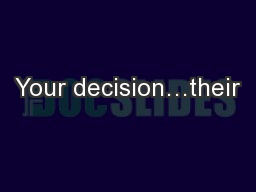 Your decision…their
