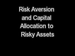 Risk Aversion and Capital Allocation to Risky Assets PowerPoint PPT Presentation