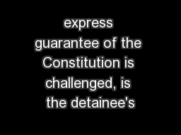express guarantee of the Constitution is challenged, is the detainee's