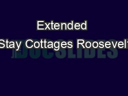 Extended Stay Cottages Roosevelt PowerPoint PPT Presentation
