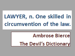 LAWYER, n. One skilled in circumvention of the law.