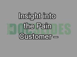 Insight into the Pain Customer –