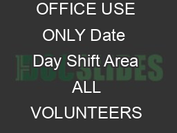 Volunteer Application BEER GARDEN OR SCRIP SALES FOR OFFICE USE ONLY Date  Day Shift Area ALL VOLUNTEERS MUST SUBMIT STATE ISSUED PHOTO ID WITH THEIR APPLICATION