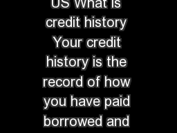 Establishing Credit History in US What is credit history Your credit history is the record of how you have paid borrowed and repaid debts