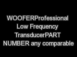 WOOFERProfessional Low Frequency TransducerPART NUMBER any comparable