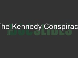 The Kennedy Conspiracy PowerPoint PPT Presentation
