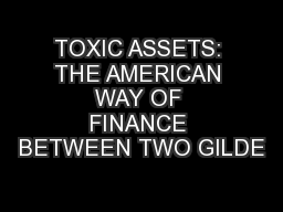 TOXIC ASSETS: THE AMERICAN WAY OF FINANCE BETWEEN TWO GILDE