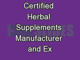 We are GMP Certified Herbal Supplements Manufacturer and Ex