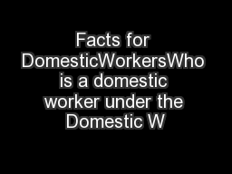 Facts for DomesticWorkersWho is a domestic worker under the Domestic W