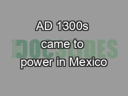 AD 1300s came to power in Mexico PowerPoint PPT Presentation
