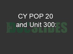 CY POP 20 and Unit 300: