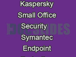 UHIOHFWLQJDFXVWRPHUVHSHULHQFH Product Protected Legitimate accuracy Total Accuracy Kaspersky Small Office Security    Symantec Endpoint Protection Small Business Edition     Sophos Anti Virus Busines PDF document - DocSlides