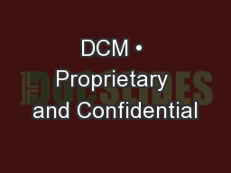 DCM • Proprietary and Confidential PowerPoint PPT Presentation