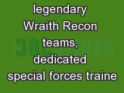 Join the legendary Wraith Recon teams, dedicated special forces traine