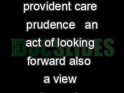 an act or the power of foreseeing  prescience   provident care  prudence   an act of looking forward also  a view forward  MerriamWebster Dictionary foresight n