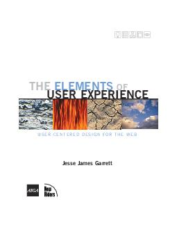 THE ELEMENTS OF USEREXPERIENCE JesseJamesGarrett USERCENTEREDDESIGNFORTHEWEB  Meet the Elements chapter  The user experience development process is all about ensuring that no aspect of the users expe PowerPoint PPT Presentation