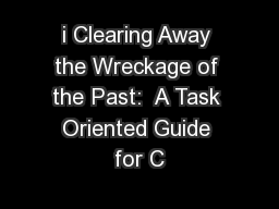i Clearing Away the Wreckage of the Past:  A Task Oriented Guide for C PowerPoint PPT Presentation