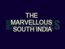 THE MARVELLOUS SOUTH INDIA