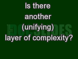 Is there another (unifying) layer of complexity?