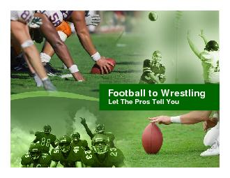 Football to WrestlingLet The Pros Tell You