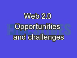 Web 2.0 Opportunities and challenges PowerPoint PPT Presentation