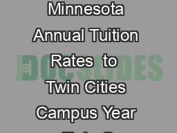 University of Minnesota Annual Tuition Rates  to  Twin Cities Campus Year Twin C