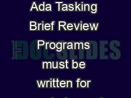 Part IV Part IV Other Systems II Other Systems II Ada Tasking A Brief Review Ada Tasking Brief Review Programs must be written for people to read Fall  Programs must be written for people to read and PDF document - DocSlides