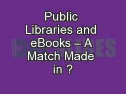 Public Libraries and eBooks – A Match Made in ?