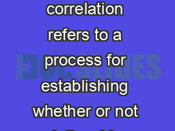 Chapter  In chapter  you learned that th e term correlation refers to a process for establishing whether or not relationships exist between tw o variables