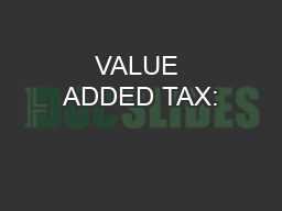 VALUE ADDED TAX: