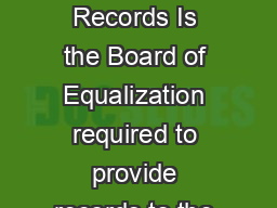 May  Access to Board of Equalization Records Is the Board of Equalization required to provide records to the public Yes