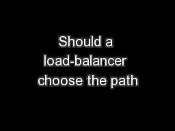 Should a load-balancer choose the path PowerPoint PPT Presentation