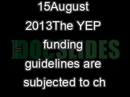Updated on 15August 2013The YEP funding guidelines are subjected to ch