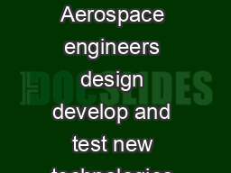 What can I do with a major in aerospace engineering and mechanics Aerospace engineers design develop and test new technologies for use in aviation defense systems and space exploration PDF document - DocSlides