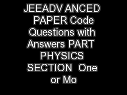 JEEADV ANCED  PAPER Code Questions with Answers PART  PHYSICS SECTION  One or Mo