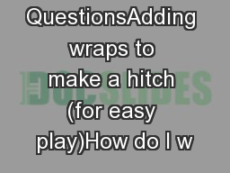 Common QuestionsAdding wraps to make a hitch (for easy play)How do I w