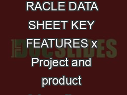 AGILE PRODUCT PORTFOLIO MANAGEMENT KEY FEATURES AND BENEFITS RACLE DATA SHEET KEY FEATURES x Project and product integration x Best practice project management Executive views of resources and portfo