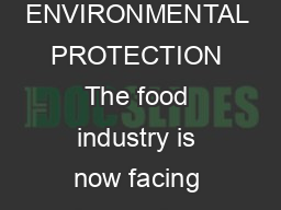 CHAPTER  PAGE   POLLUTION FROM FOOD PROCESSING FACTORIES AND ENVIRONMENTAL PROTECTION The food industry is now facing increasing pressure to ensure that their companys activities are environmentally PowerPoint PPT Presentation