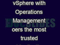 DATASHEET   DATASHEET What is vSphere with Operations Management vSphere with Operations Management oers the most trusted virtualization platform with critical operational enhancements in performance