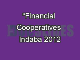 """Financial Cooperatives Indaba 2012 PowerPoint PPT Presentation"