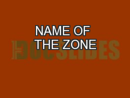 NAME OF THE ZONE