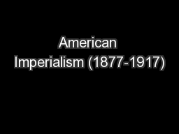 American Imperialism (1877-1917) PowerPoint PPT Presentation