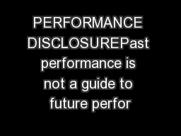 PERFORMANCE DISCLOSUREPast performance is not a guide to future perfor
